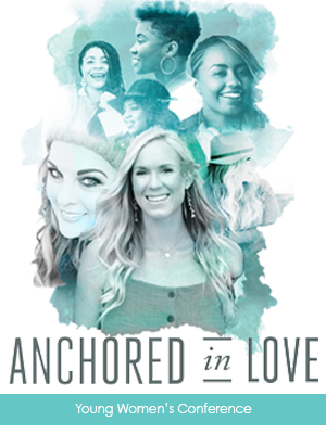 Anchored In Love Young Women's Conference